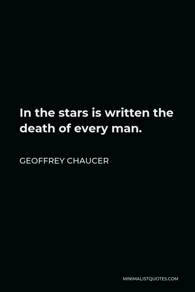 Geoffrey Chaucer Quote - In the stars is written the death of every man.