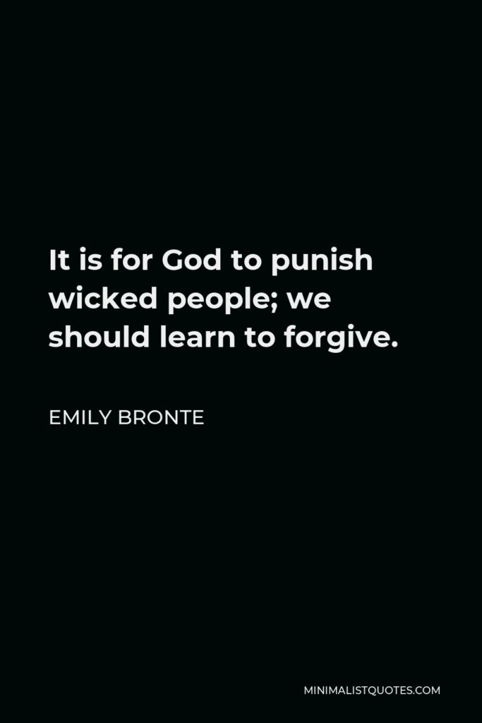 Emily Bronte Quote - It is for God to punish wicked people; we should learn to forgive.
