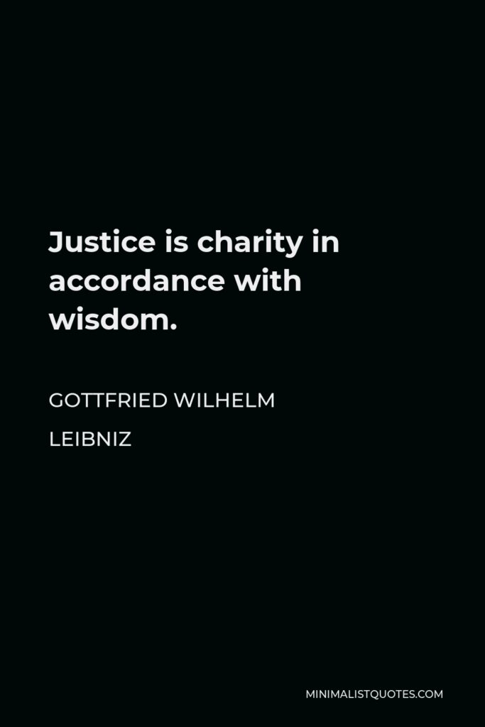 Gottfried Wilhelm Leibniz Quote - Justice is charity in accordance with wisdom.