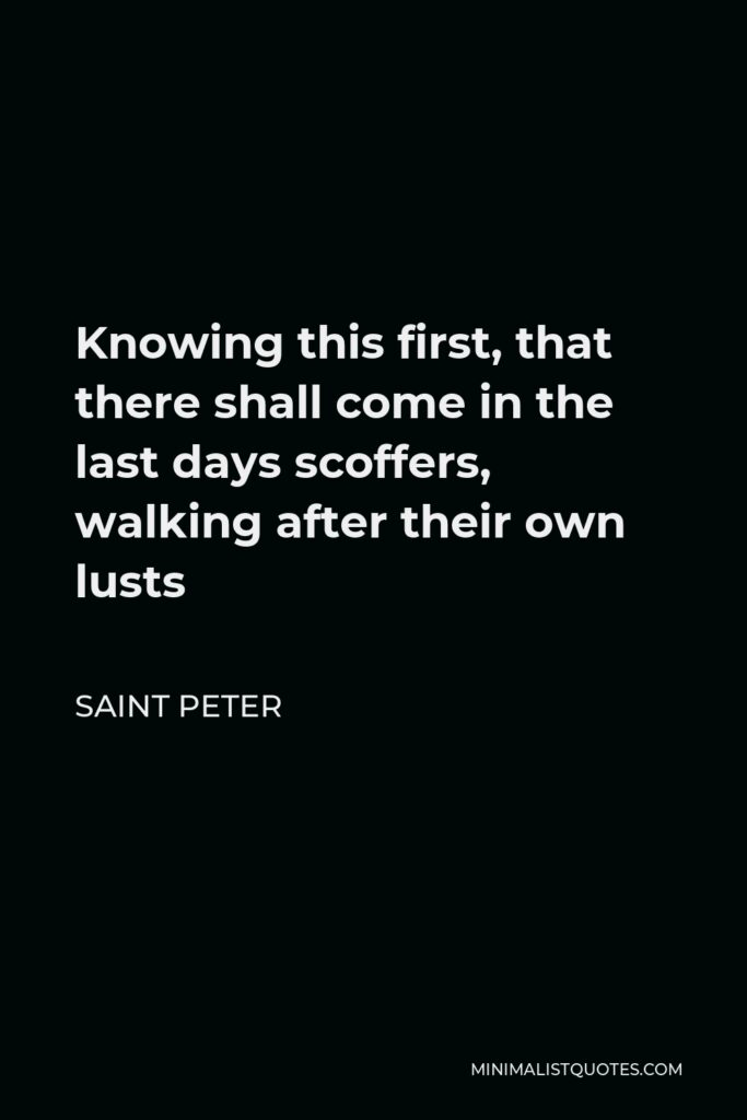 Saint Peter Quote - Knowing this first, that there shall come in the last days scoffers, walking after their own lusts
