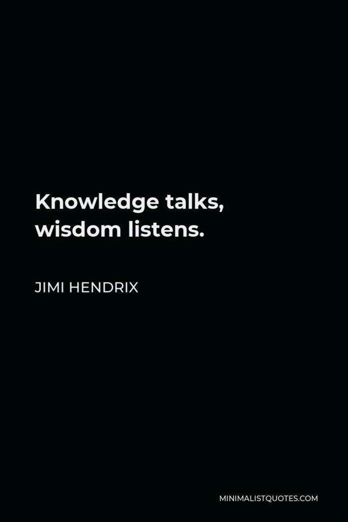 Jimi Hendrix Quote - Knowledge talks, wisdom listens.