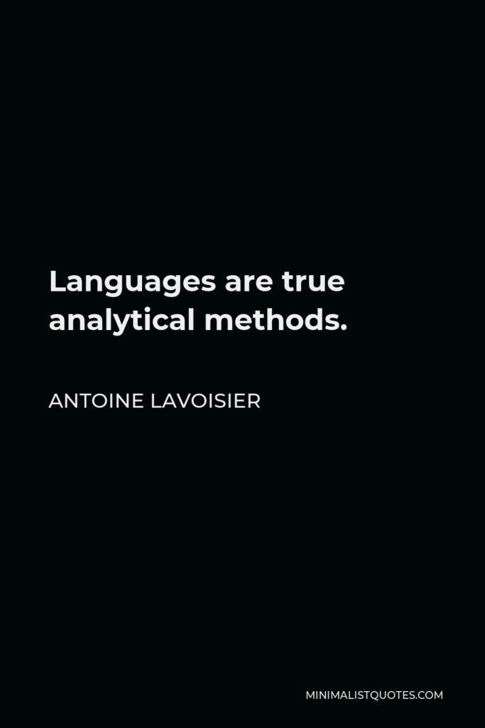 Antoine Lavoisier Quote - Languages are true analytical methods.