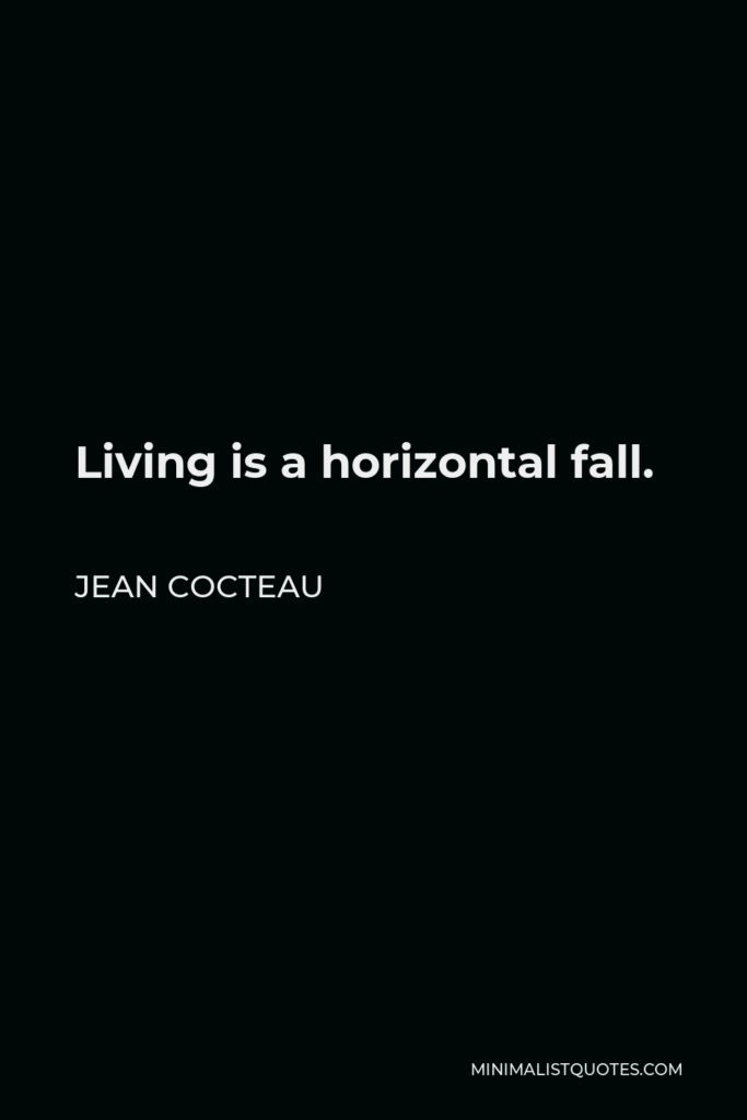 Jean Cocteau Quote - Living is a horizontal fall.