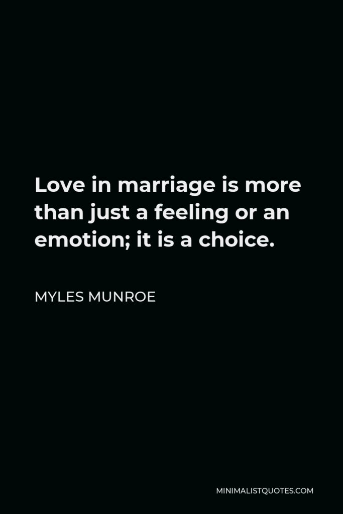 Myles Munroe Quote - Love in marriage is more than just a feeling or an emotion; it is a choice.