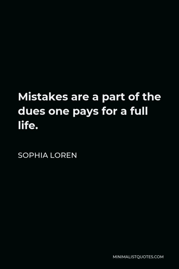Sophia Loren Quote - Mistakes are a part of the dues one pays for a full life.