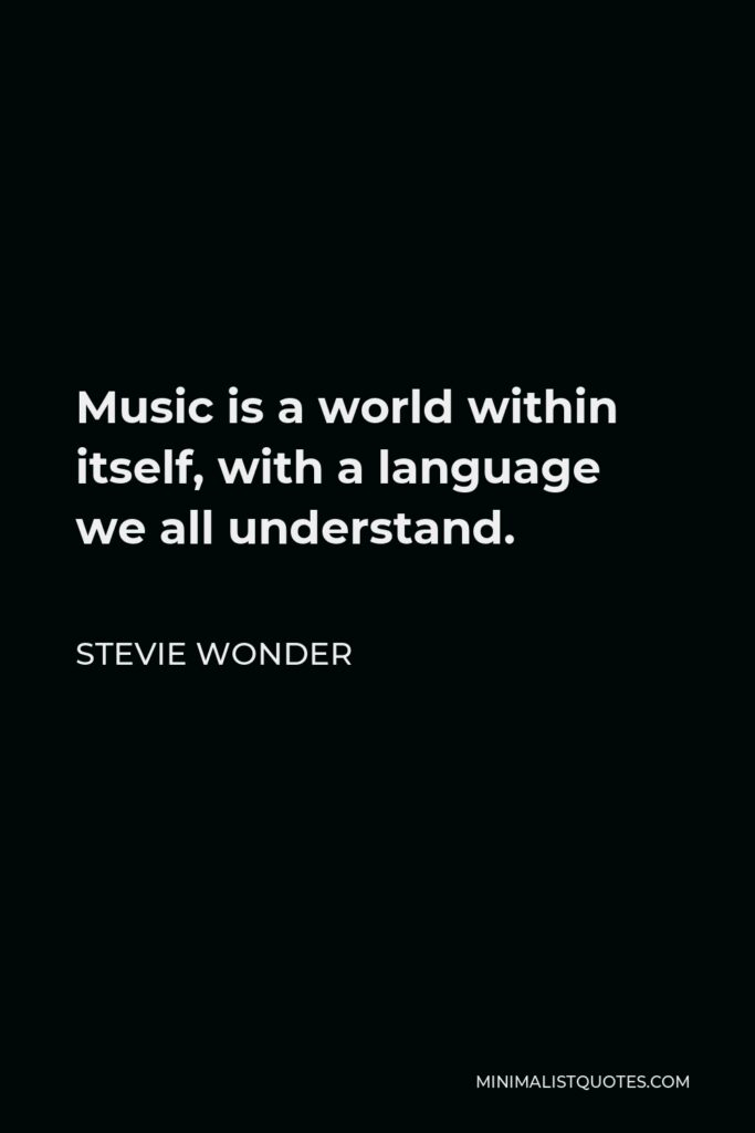 Stevie Wonder Quote - Music is a world within itself, with a language we all understand.