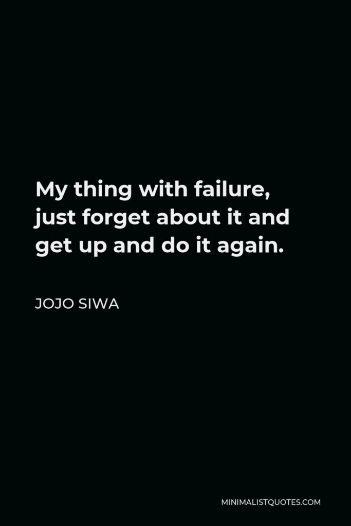 JoJo Siwa Quote - My thing with failure, just forget about it and get up and do it again.