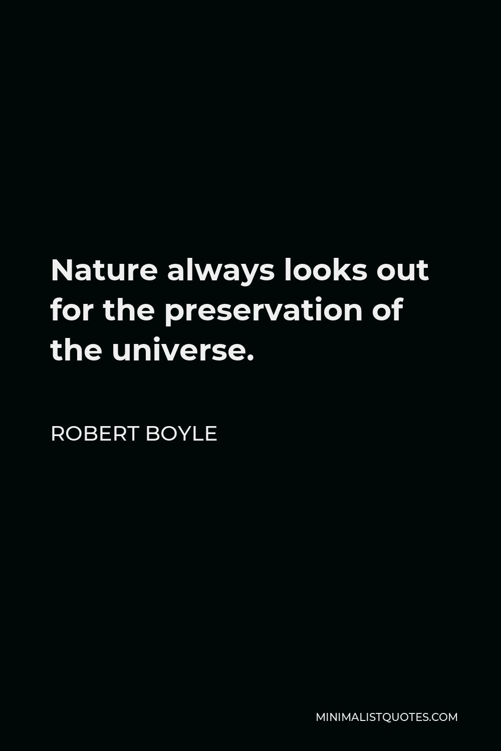 Robert Boyle Quote - Nature always looks out for the preservation of the universe.