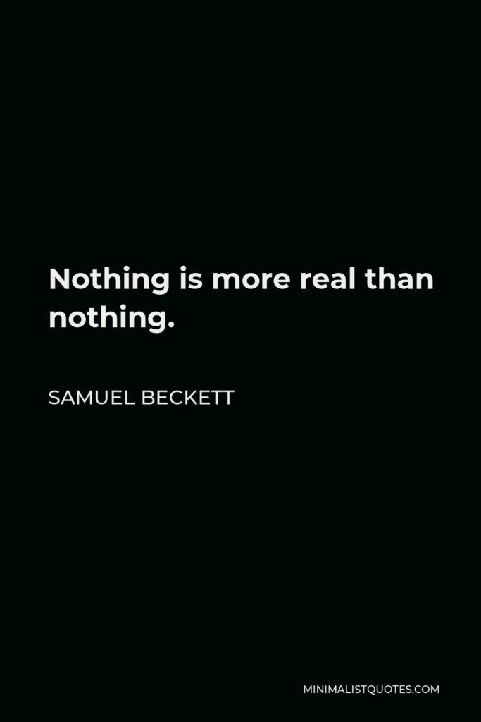 Samuel Beckett Quote - Nothing is more real than nothing.