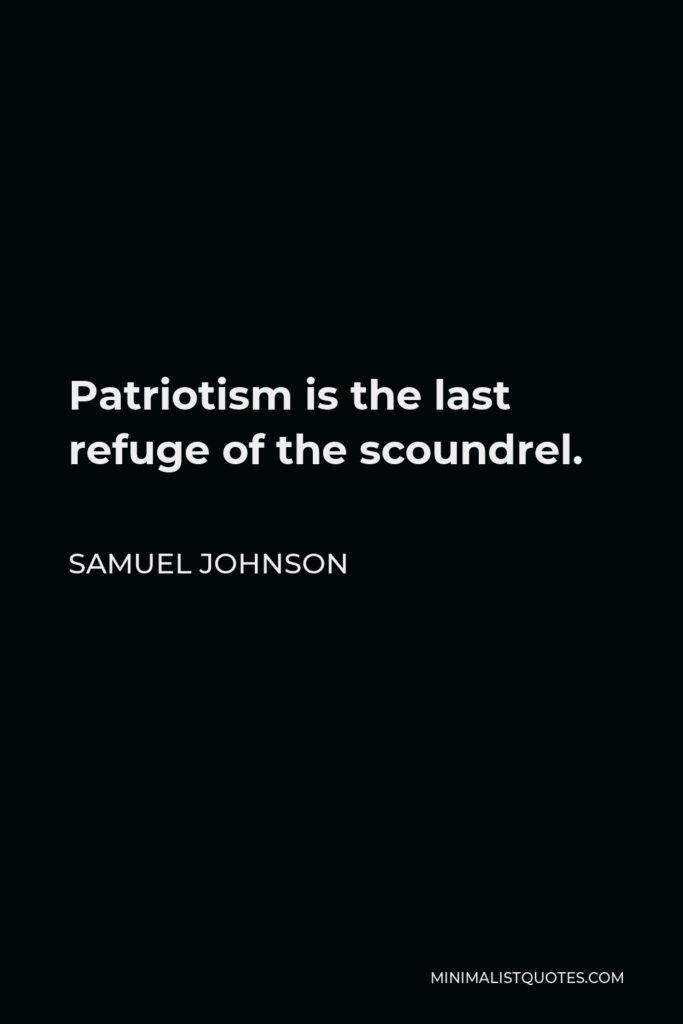 Samuel Johnson Quote - Patriotism is the last refuge of the scoundrel.