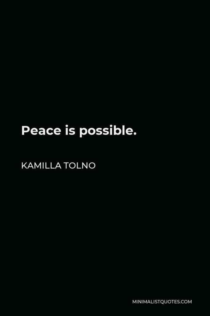 Kamilla Tolno Quote - Peace is possible.