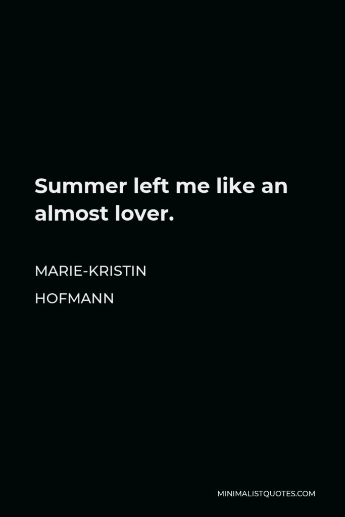 Marie-Kristin Hofmann Quote - Summer left me like an almost lover.