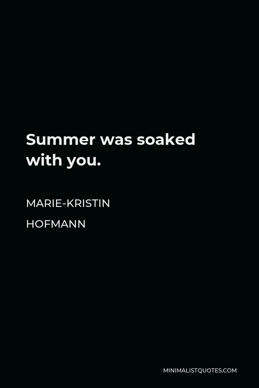 Marie-Kristin Hofmann Quote - Summer was soaked with you.