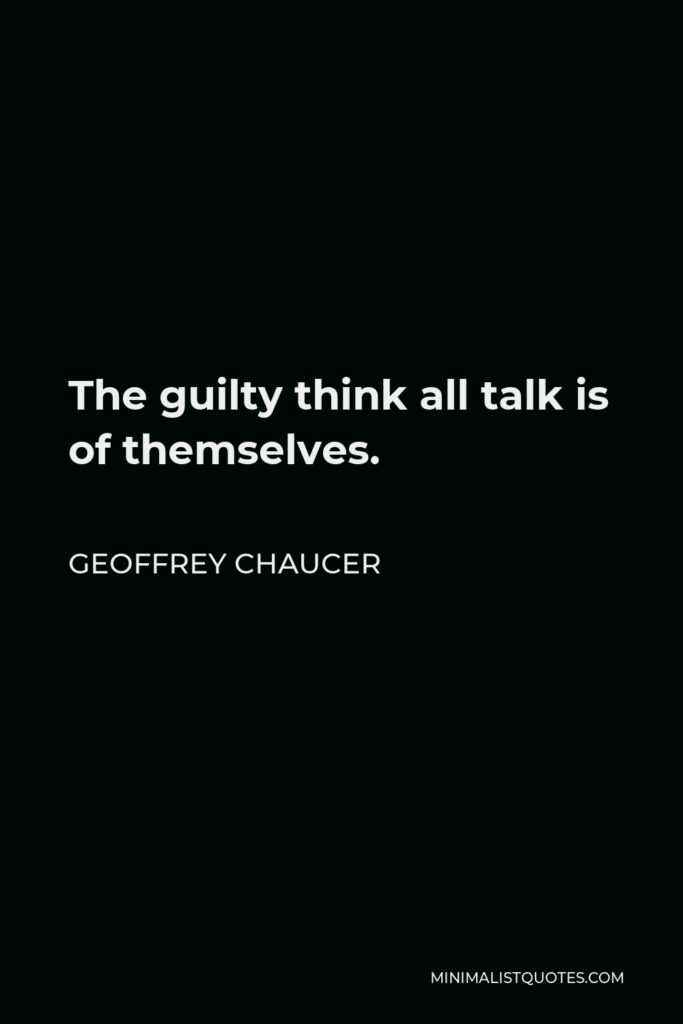Geoffrey Chaucer Quote - The guilty think all talk is of themselves.
