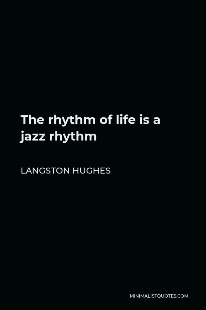 Langston Hughes Quote - The rhythm of life is a jazz rhythm