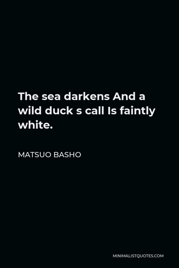 Matsuo Basho Quote - The sea darkens And a wild duck s call Is faintly white.