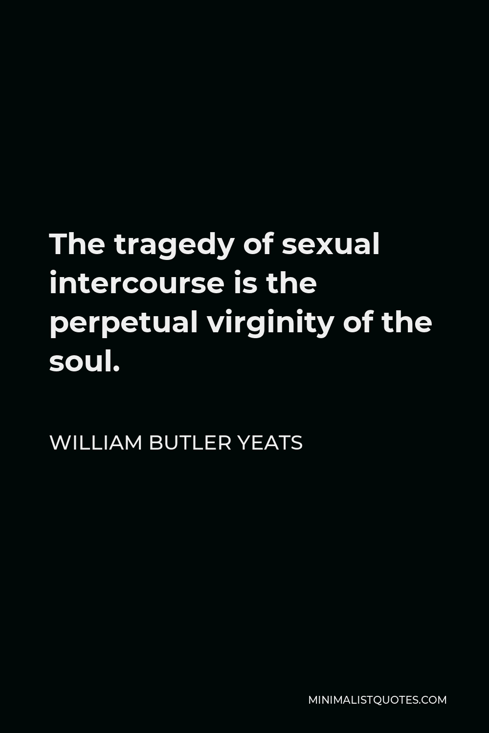 William Butler Yeats Quote - The tragedy of sexual intercourse is the perpetual virginity of the soul.