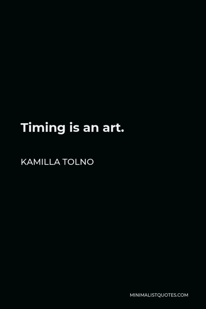 Kamilla Tolno Quote - Timing is an art.
