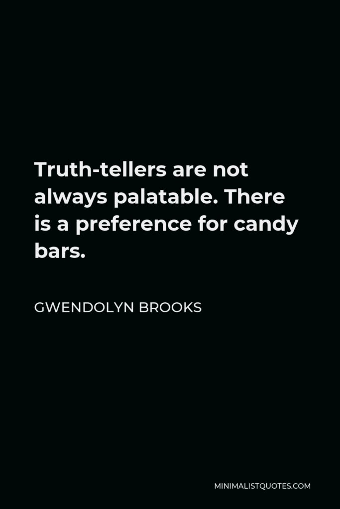Gwendolyn Brooks Quote - Truth-tellers are not always palatable. There is a preference for candy bars.