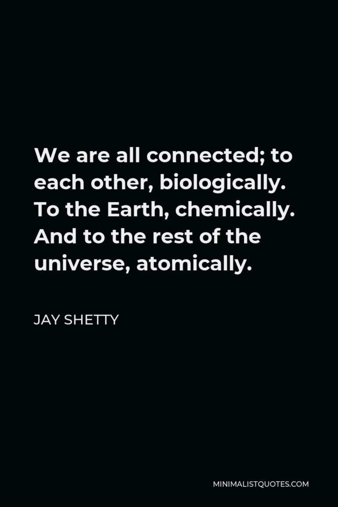 Neil deGrasse Tyson Quote - We are all connected; To each other, biologically. To the earth, chemically. To the rest of the universe atomically.