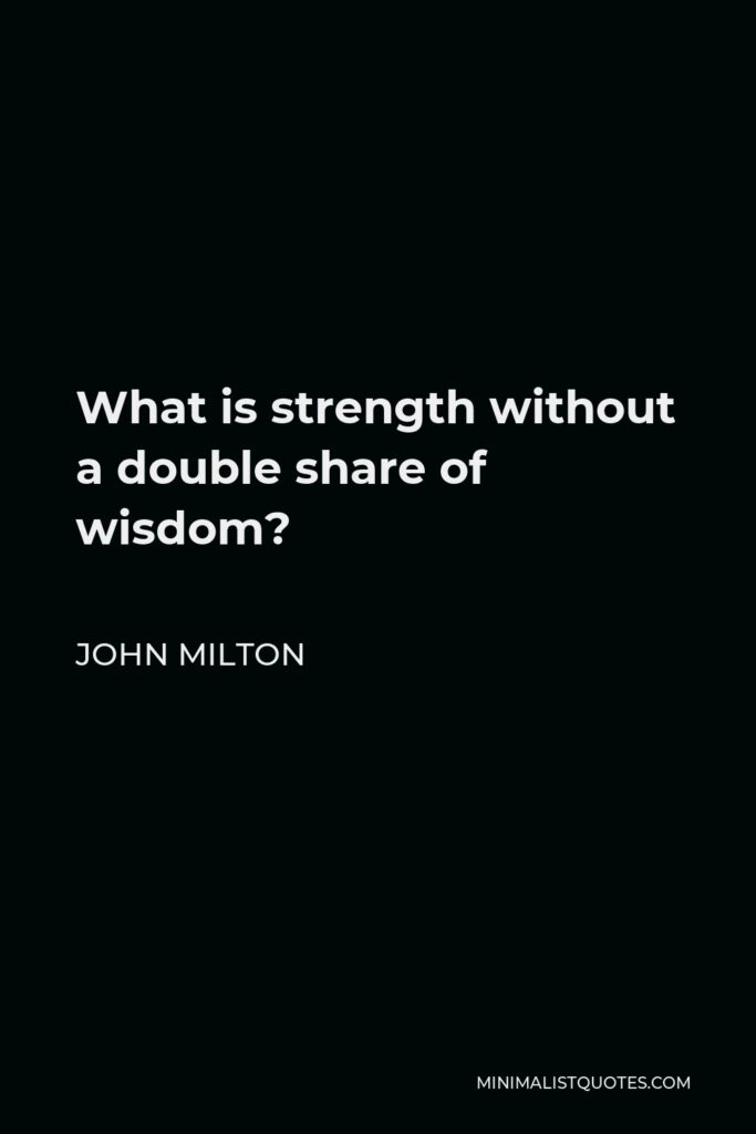 John Milton Quote - What is strength without a double share of wisdom?