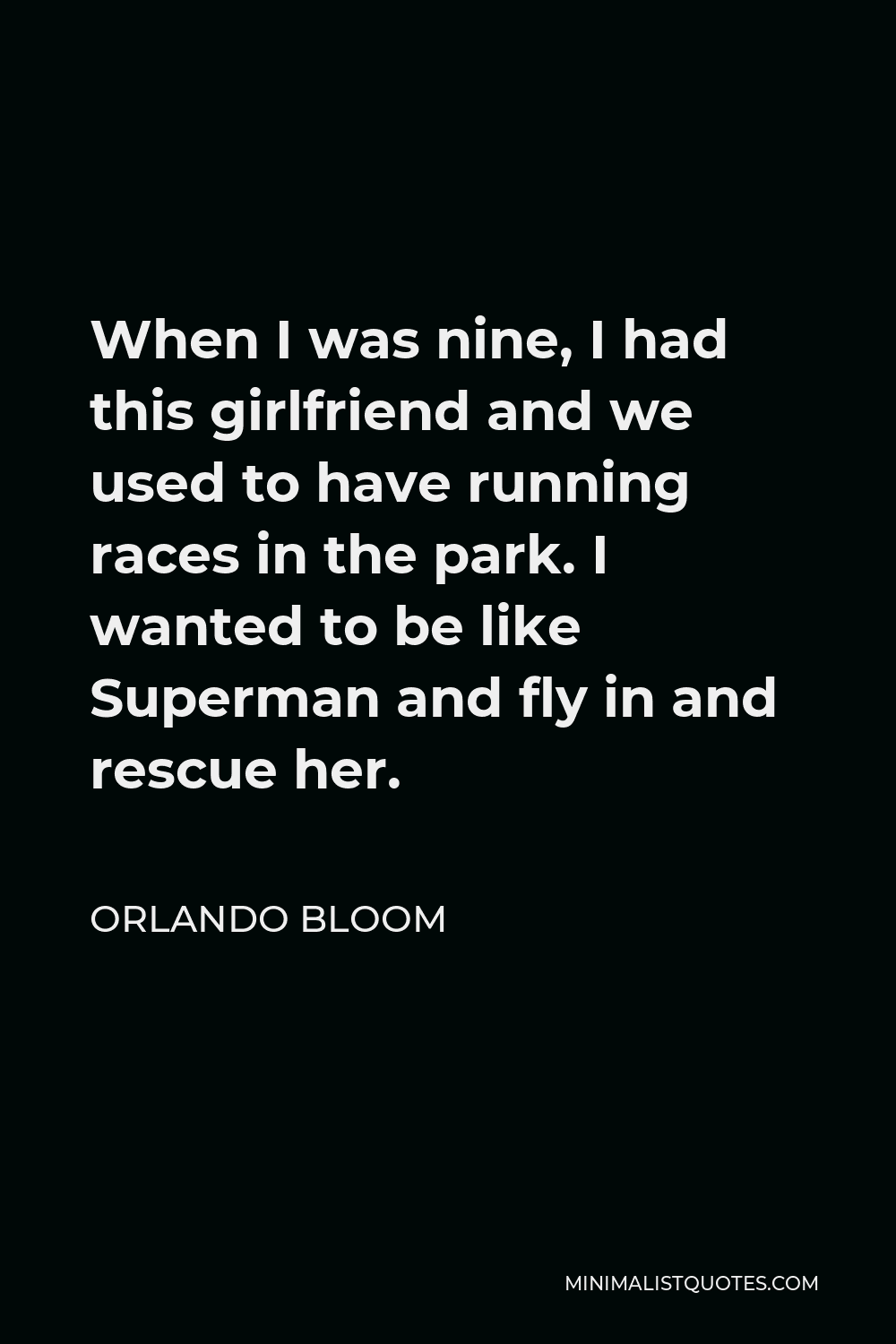 Orlando Bloom Quote - When I was nine, I had this girlfriend and we used to have running races in the park. I wanted to be like Superman and fly in and rescue her.
