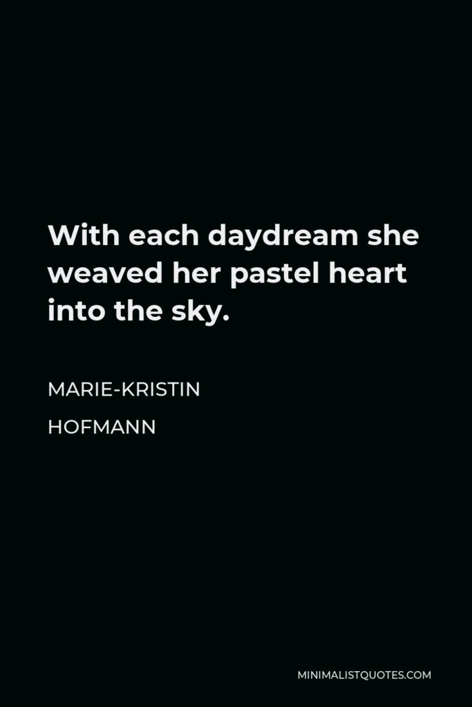 Marie-Kristin Hofmann Quote - With each daydream she weaved her pastel heart into the sky.