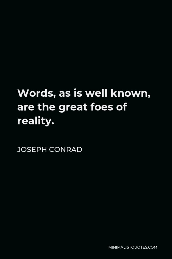 Joseph Conrad Quote - Words, as is well known, are the great foes of reality.