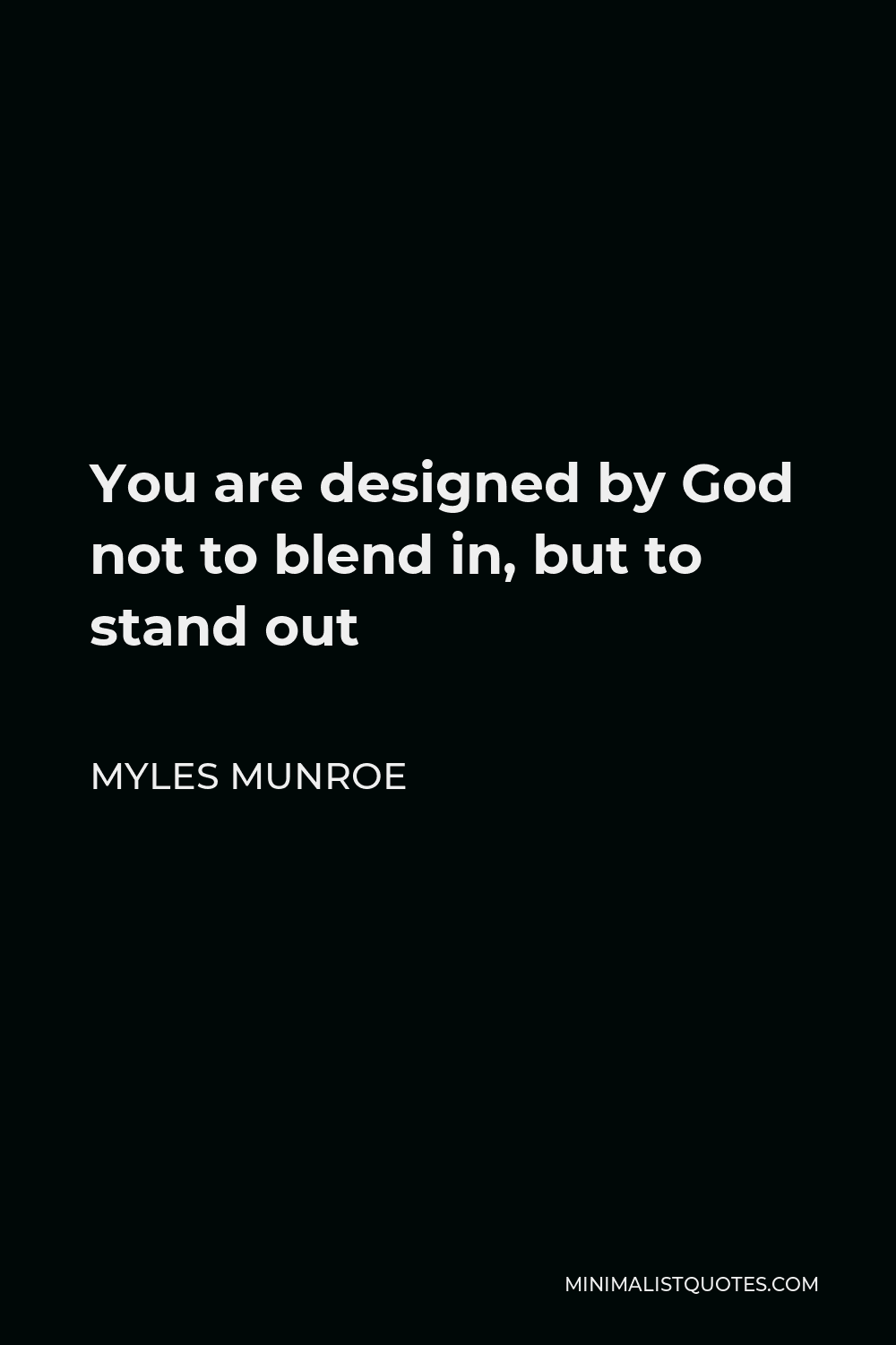 Myles Munroe Quote - You are designed by God not to blend in, but to stand out