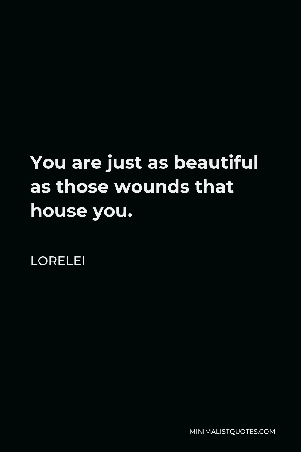 Lorelei Quote - You are just as beautiful as those wounds that house you.